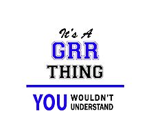 It's a GRR thing, you wouldn't understand !! Photographic Print