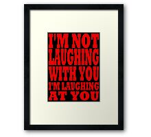I'M NOT LAUGHING AT YOU... Framed Print