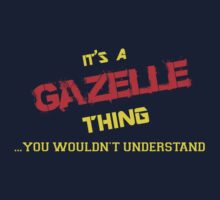 It's a GAZELLE thing, you wouldn't understand !! by itsmine