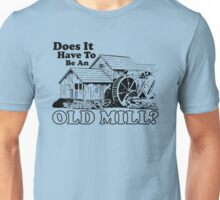 Does It Have To Be An Old Mill? Unisex T-Shirt