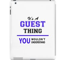It's a GUEST thing, you wouldn't understand !! iPad Case/Skin