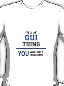 It's a GUI thing, you wouldn't understand !! T-Shirt