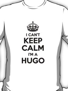 I cant keep calm Im a HUGO T-Shirt