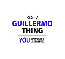 It's a GUILLERMO thing, you wouldn't understand !! by thenamer