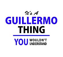 It's a GUILLERMO thing, you wouldn't understand !! Photographic Print