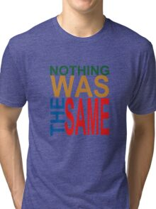 Nothing Was The Same III Tri-blend T-Shirt