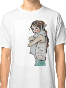 You have become so dear to me Classic T-Shirt