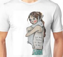 You have become so dear to me Unisex T-Shirt