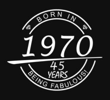 born in 1970... 45 years being fabulous! T-Shirt
