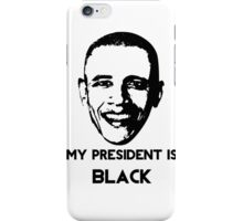 My President is BLACK iPhone Case/Skin