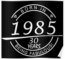 born in 1985... 30 years being fabulous! Poster