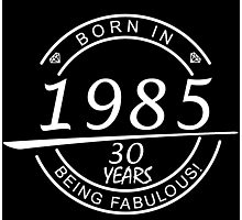 born in 1985... 30 years being fabulous! Photographic Print
