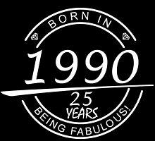 born in 1990... 25 years being fabulous! by birthdaytees