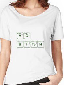 YO Bitch!  Women's Relaxed Fit T-Shirt