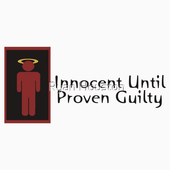 proven innocent until proven guilty Voices comment innocent until proven guilty not under the eu's justice system corpus juris, used in europe, is not a system of justice we should be welcoming.