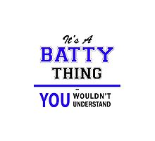 It's a BATTY thing, you wouldn't understand !! by yourname