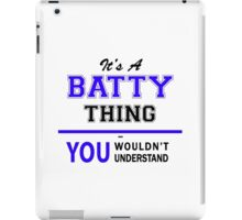 It's a BATTY thing, you wouldn't understand !! iPad Case/Skin