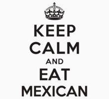 Keep Calm and eat Mexican by ilovedesign