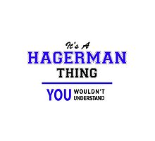 It's a HAGERMAN thing, you wouldn't understand !! by thenamer