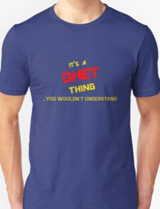 It's a GHET thing, you wouldn't understand !! T-Shirt