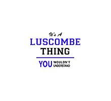 It's a LUSCOMBE thing, you wouldn't understand !! by thestarmaker