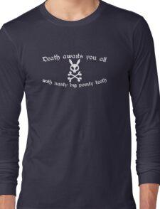 Death Awaits You All With Nasty, Big, Pointy Teeth Long Sleeve T-Shirt