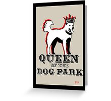 Queen of the Dog Park  Greeting Card