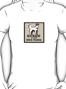 Queen of the Dog Park  T-Shirt