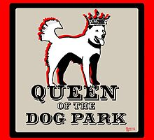 Queen of the Dog Park  by BarkleyandCo