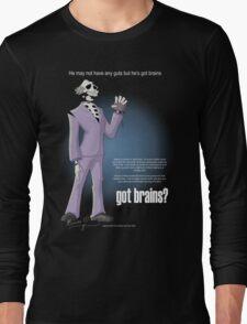 Got brains? Long Sleeve T-Shirt