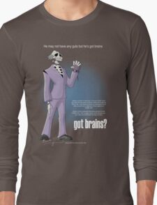 Got brains? Long Sleeve T-Shirt