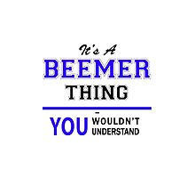 It's a BEEMER thing, you wouldn't understand !! by yourname