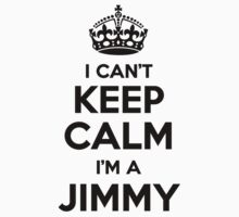 I cant keep calm Im a JIMMY by icant