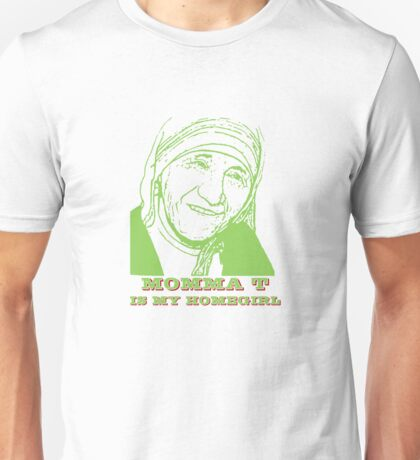 Momma T is my Homegirl Unisex T-Shirt