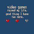Video Games Ruined My Life by janeemanoo