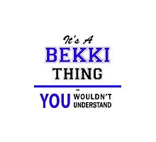 It's a BEKKI thing, you wouldn't understand !! by yourname