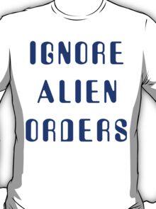 Ignore Alien Orders T-Shirt