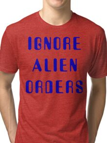 Ignore Alien Orders Tri-blend T-Shirt