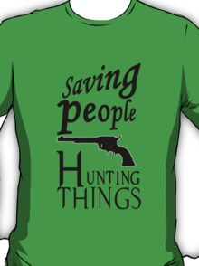 saving people, hunting things T-Shirt