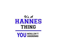 It's a HANNES thing, you wouldn't understand !! by thenamer