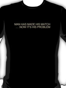 Man Has Made His Match T-Shirt