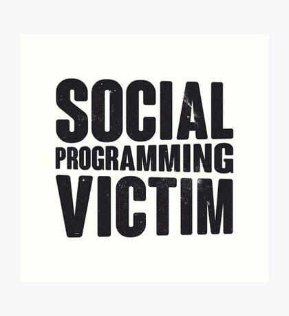 Social programming victim Art Print