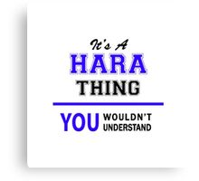 It's a HARA thing, you wouldn't understand !! Canvas Print