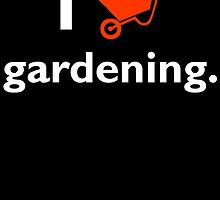 I GARDENING by inkedcreatively
