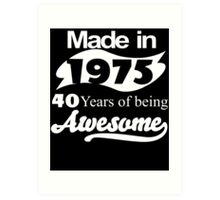 Made in 1975... 40 Years of being Awesome Art Print