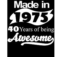 Made in 1975... 40 Years of being Awesome Photographic Print