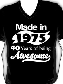 Made in 1975... 40 Years of being Awesome T-Shirt