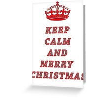 KEEP CALM AND MERRY CHRISTMAS! Greeting Card