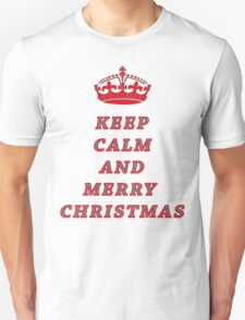 KEEP CALM AND MERRY CHRISTMAS! Unisex T-Shirt