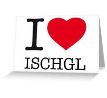 I ♥ ISCHGL Greeting Card